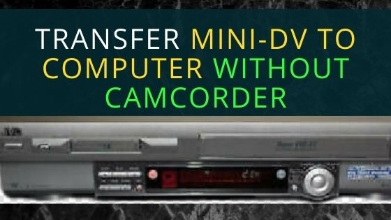 how to transfer mini dv tapes to computer without firewire-1