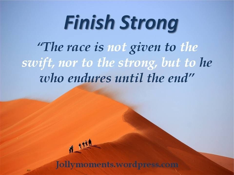 the race is not given to the swift nor the battle to the strong but to those who endure-2